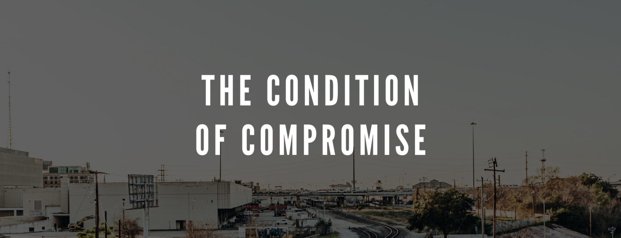 THE CONDITION OF COMPROMISE