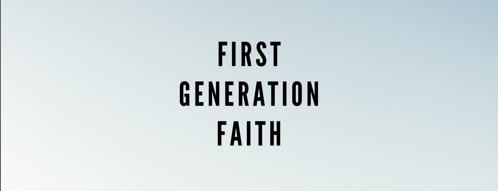 FIRST GENERATION FAITH