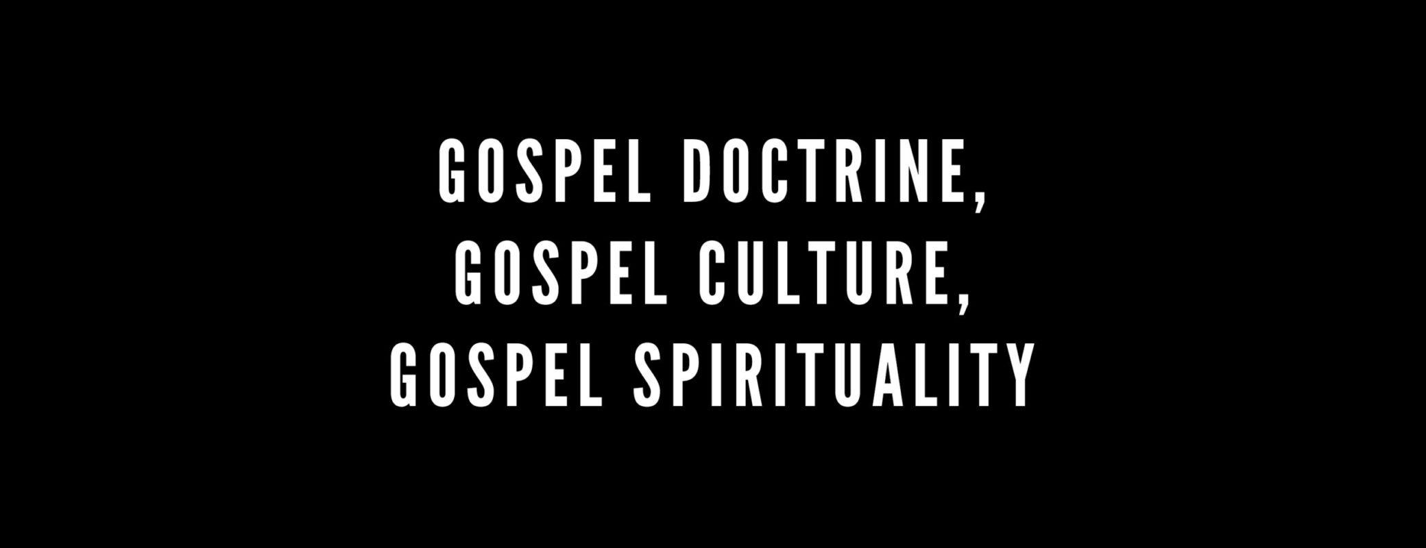GOSPEL DOCTRINE, GOSPEL CULTURE, GOSPEL SPIRITUALITY